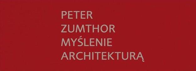 Myślenie Architekturą – Peter Zumthor