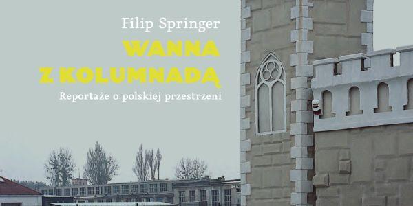 """""""Wanna z kolumnadą"""" Filip Springer – lektura obowiązkowa"""