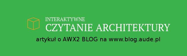 CZYTANIE ARCHITEKTURY – artykuł o AWX2 BLOG na blogu firmy Aude